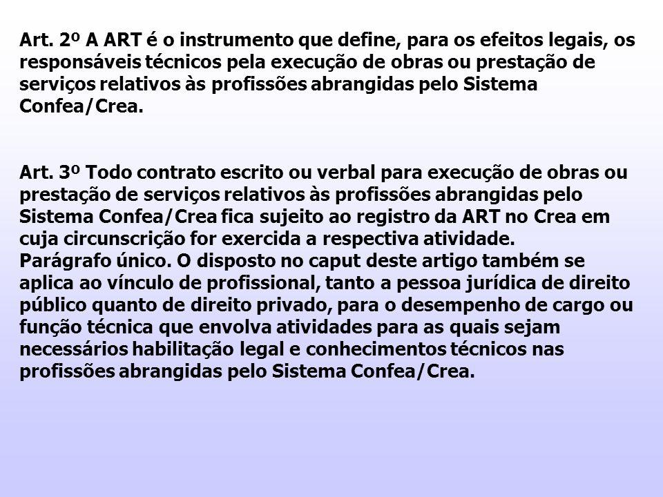 Art. 2º A ART é o instrumento que define, para os efeitos legais, os responsáveis técnicos pela execução de obras ou prestação de serviços relativos à