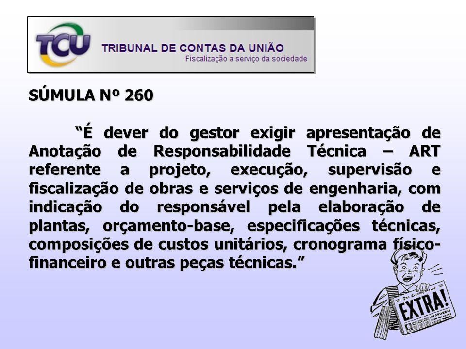 """SÚMULA Nº 260 """"É dever do gestor exigir apresentação de Anotação de Responsabilidade Técnica – ART referente a projeto, execução, supervisão e fiscali"""