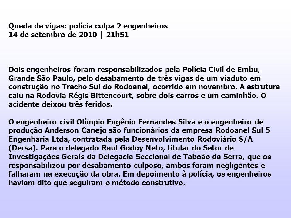 Queda de vigas: polícia culpa 2 engenheiros 14 de setembro de 2010 | 21h51 Dois engenheiros foram responsabilizados pela Polícia Civil de Embu, Grande