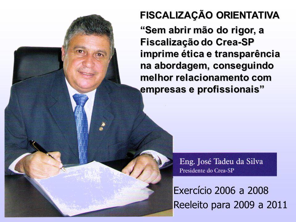 """Exercício 2006 a 2008 Reeleito para 2009 a 2011 FISCALIZAÇÃO ORIENTATIVA """"Sem abrir mão do rigor, a Fiscalização do Crea-SP imprime ética e transparên"""