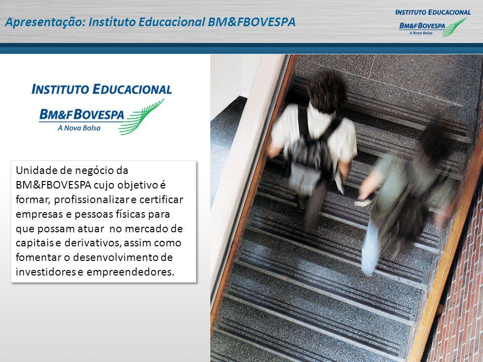 Unidade de negócio da BM&FBOVESPA cujo objetivo é formar, profissionalizar e certificar empresas e pessoas físicas para que possam atuar no mercado de capitais e derivativos, assim como fomentar o desenvolvimento de investidores e empreendedores.