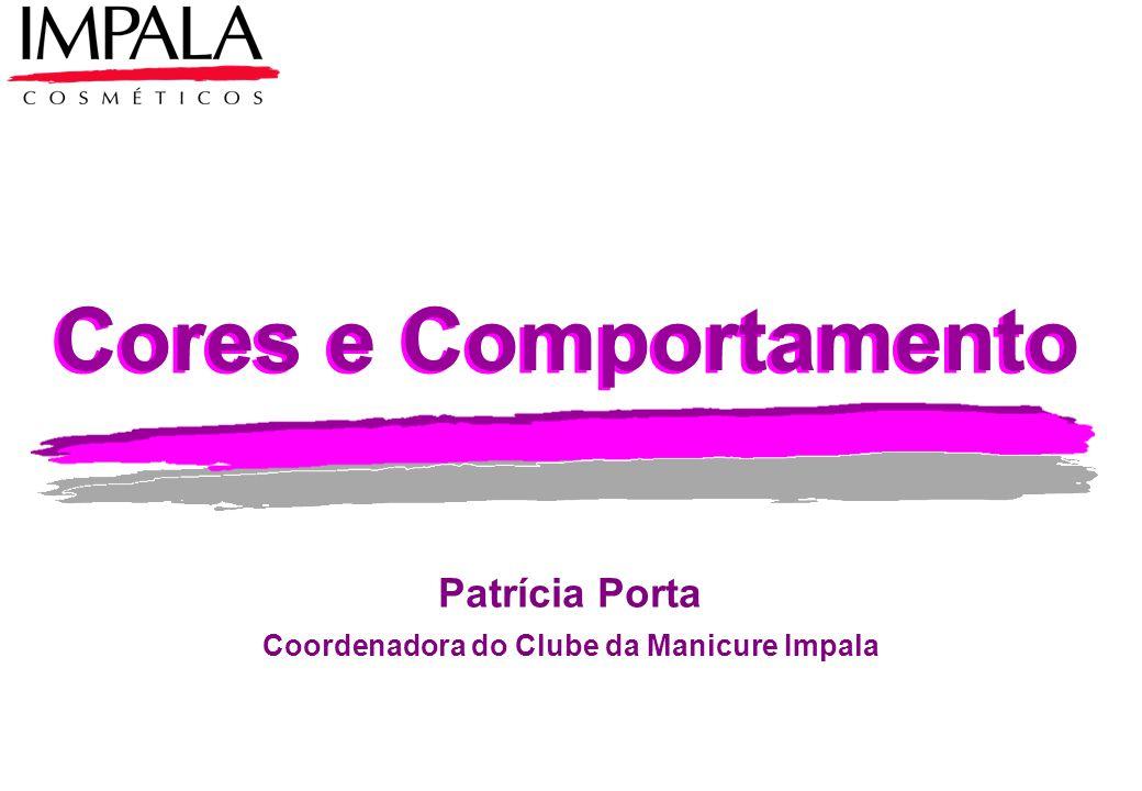 Cores e Comportamento Patrícia Porta Coordenadora do Clube da Manicure Impala