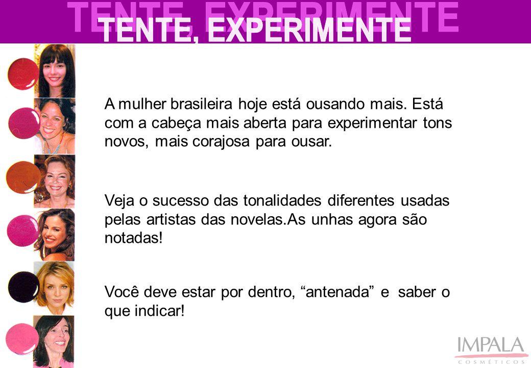 A mulher brasileira hoje está ousando mais. Está com a cabeça mais aberta para experimentar tons novos, mais corajosa para ousar. Veja o sucesso das t
