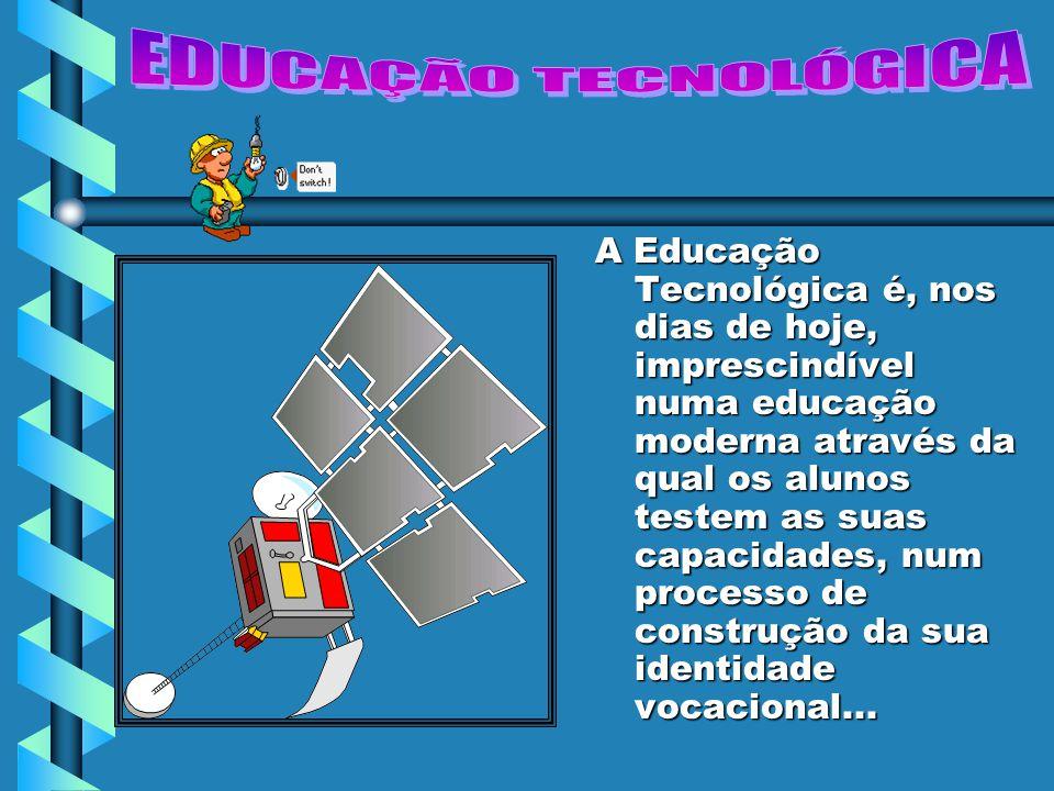 A Educação Tecnológica favorece uma certa actividade de trabalho manual e uma determinada cultura tecnológica mais aprofundada que a adquirível por outras formas educativas.