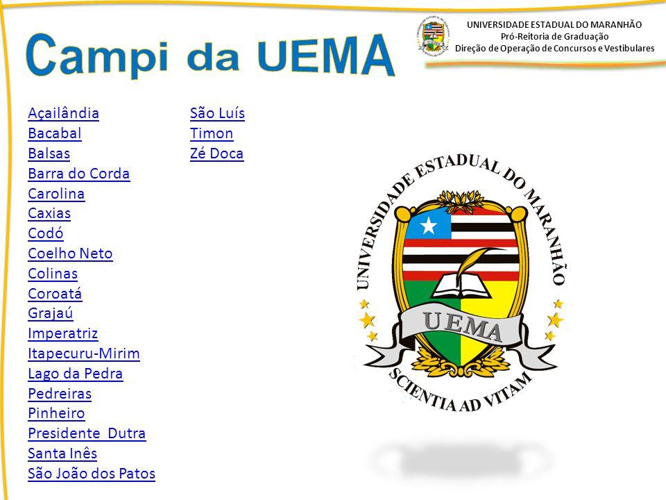 UNIVERSIDADE ESTADUAL DO MARANHÃO Pró-Reitoria de Graduação Direção de Operação de Concursos e Vestibulares Açailândia Bacabal Balsas Barra do Corda C