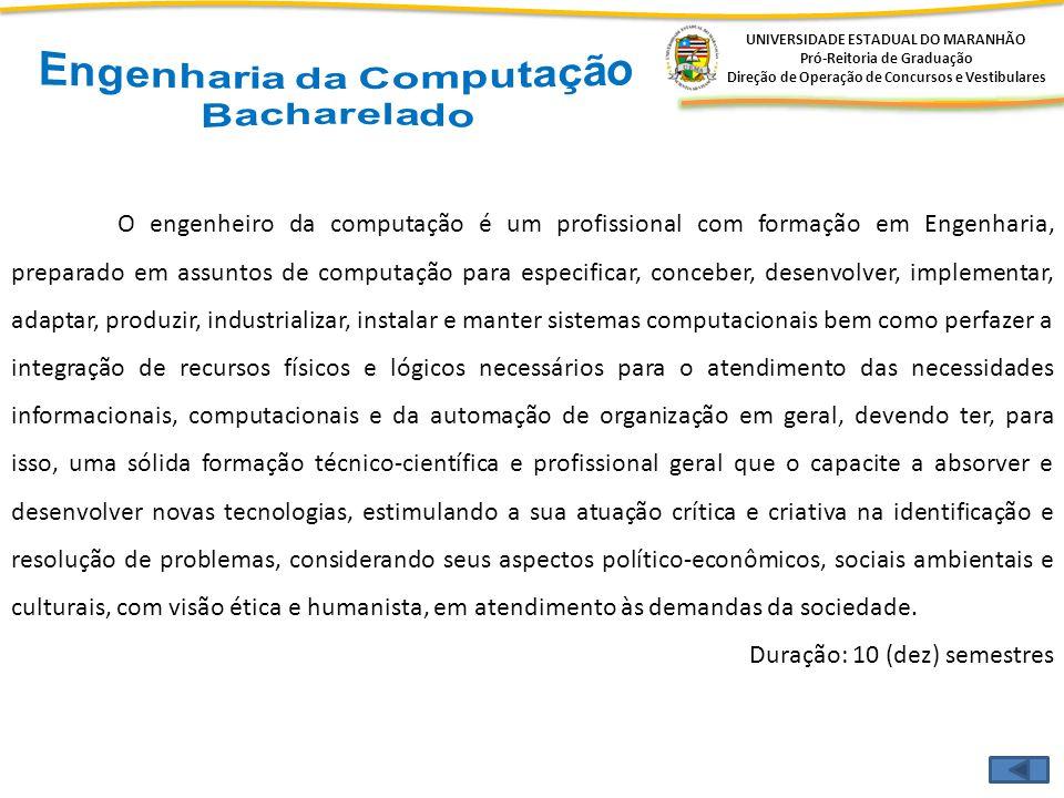 UNIVERSIDADE ESTADUAL DO MARANHÃO Pró-Reitoria de Graduação Direção de Operação de Concursos e Vestibulares O engenheiro da computação é um profission