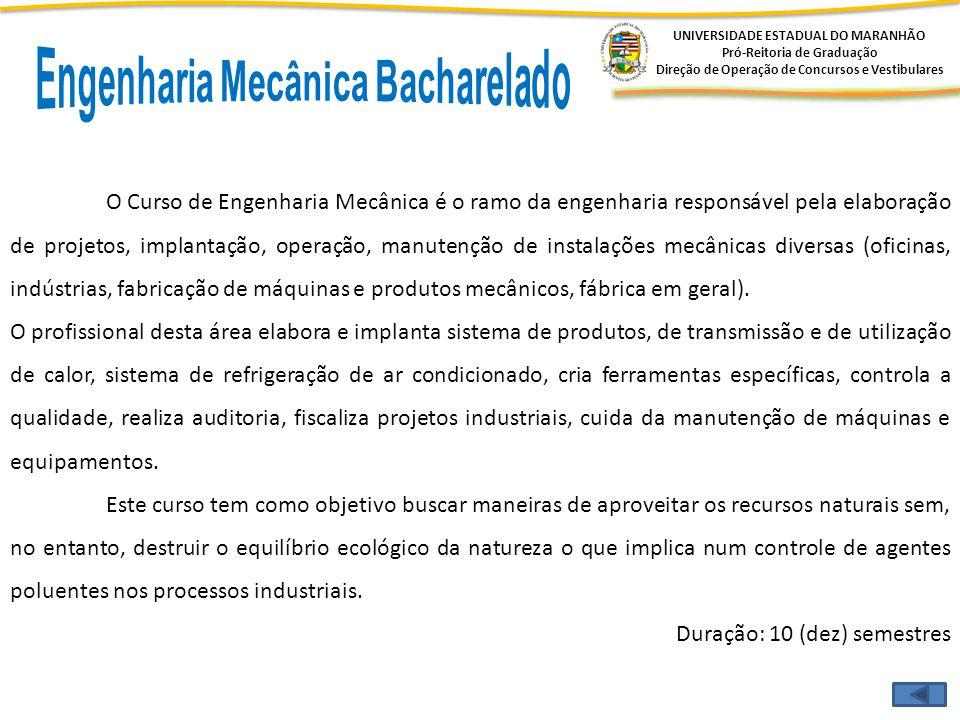 UNIVERSIDADE ESTADUAL DO MARANHÃO Pró-Reitoria de Graduação Direção de Operação de Concursos e Vestibulares O Curso de Engenharia Mecânica é o ramo da
