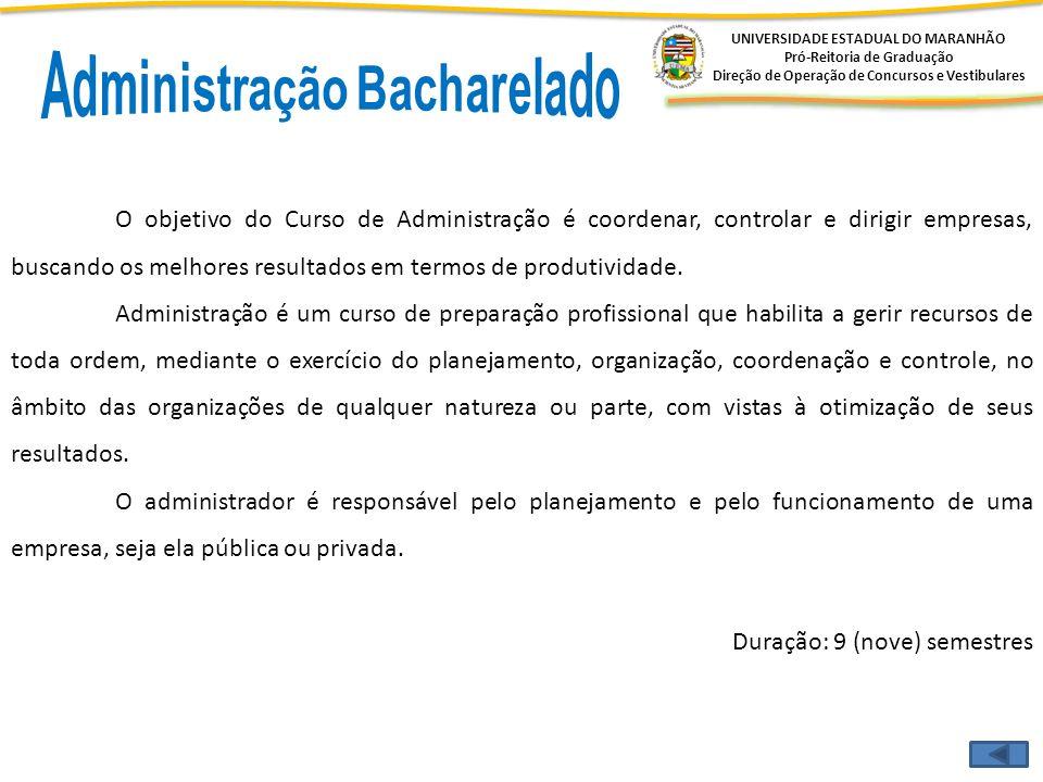 UNIVERSIDADE ESTADUAL DO MARANHÃO Pró-Reitoria de Graduação Direção de Operação de Concursos e Vestibulares O objetivo do Curso de Administração é coo
