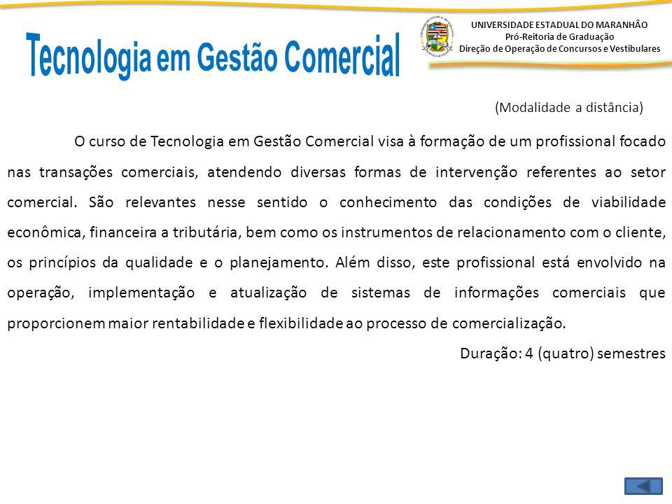 UNIVERSIDADE ESTADUAL DO MARANHÃO Pró-Reitoria de Graduação Direção de Operação de Concursos e Vestibulares O curso de Tecnologia em Gestão Comercial
