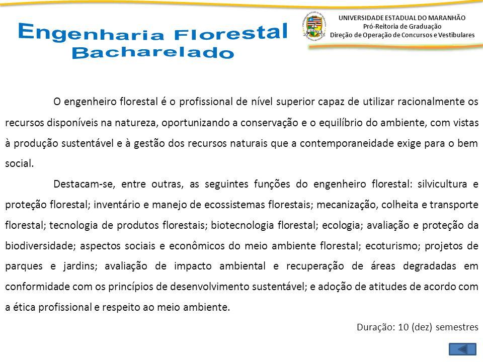 UNIVERSIDADE ESTADUAL DO MARANHÃO Pró-Reitoria de Graduação Direção de Operação de Concursos e Vestibulares O engenheiro florestal é o profissional de