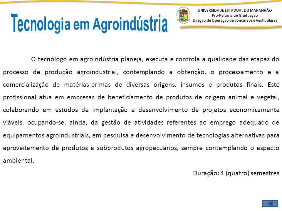 UNIVERSIDADE ESTADUAL DO MARANHÃO Pró-Reitoria de Graduação Direção de Operação de Concursos e Vestibulares O tecnólogo em agroindústria planeja, exec