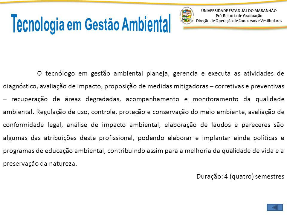 UNIVERSIDADE ESTADUAL DO MARANHÃO Pró-Reitoria de Graduação Direção de Operação de Concursos e Vestibulares O tecnólogo em gestão ambiental planeja, g