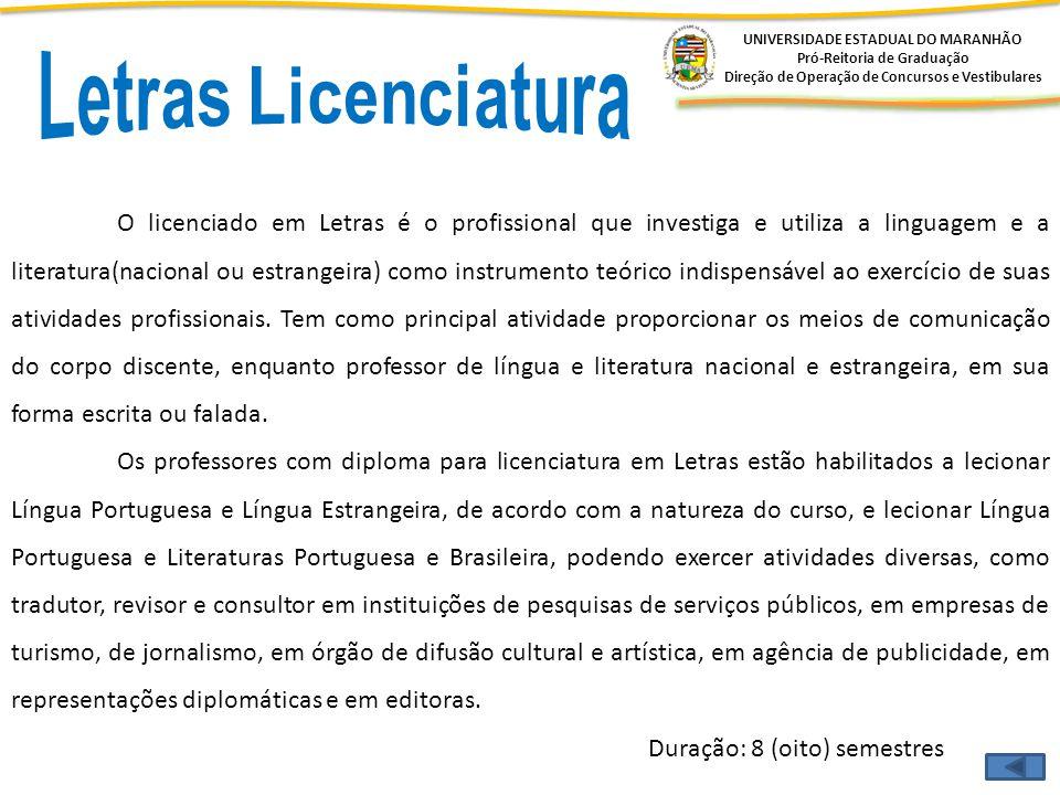 UNIVERSIDADE ESTADUAL DO MARANHÃO Pró-Reitoria de Graduação Direção de Operação de Concursos e Vestibulares O licenciado em Letras é o profissional qu