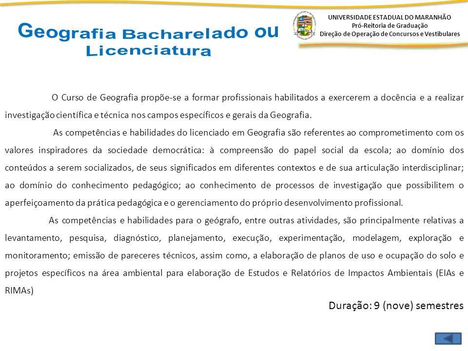 UNIVERSIDADE ESTADUAL DO MARANHÃO Pró-Reitoria de Graduação Direção de Operação de Concursos e Vestibulares O Curso de Geografia propõe-se a formar pr