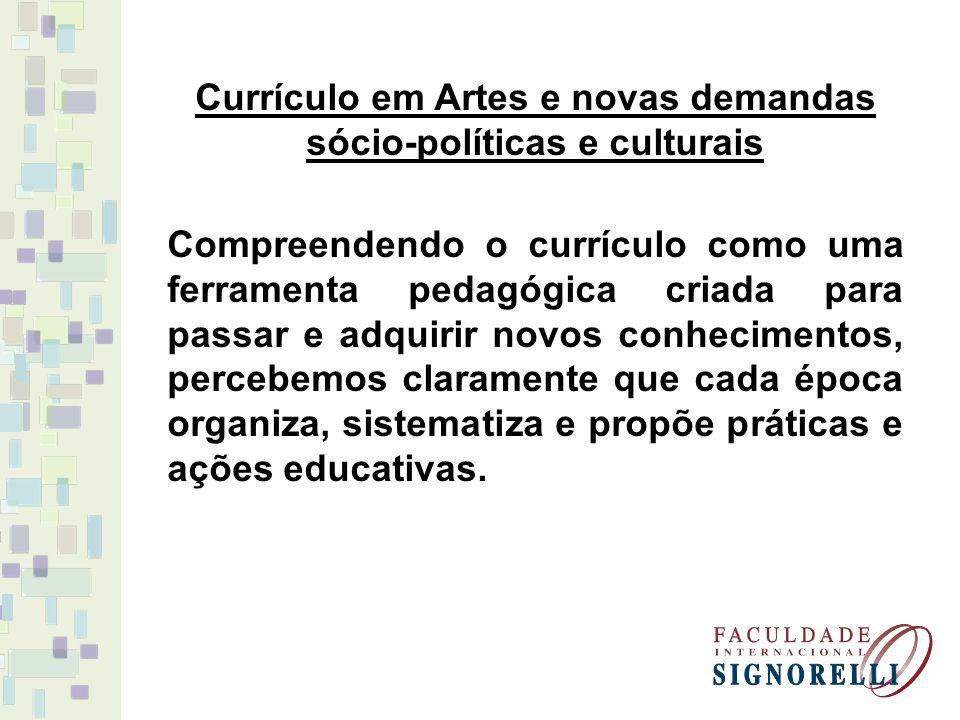 Currículo em Artes e novas demandas sócio-políticas e culturais Compreendendo o currículo como uma ferramenta pedagógica criada para passar e adquirir