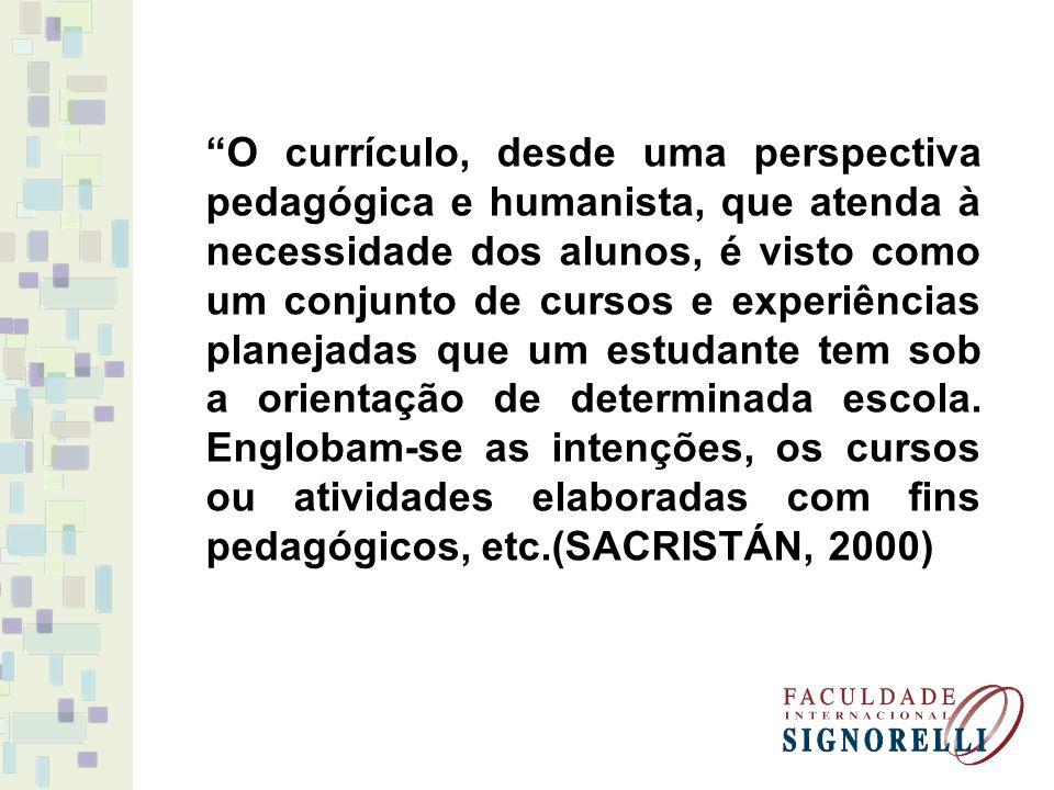 """""""O currículo, desde uma perspectiva pedagógica e humanista, que atenda à necessidade dos alunos, é visto como um conjunto de cursos e experiências pla"""