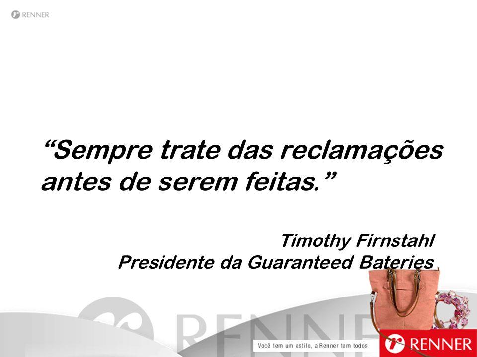"""""""Sempre trate das reclamações antes de serem feitas."""" Timothy Firnstahl Presidente da Guaranteed Bateries"""