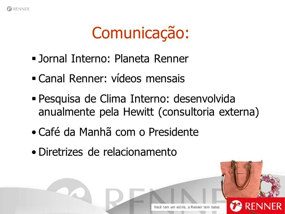 Comunicação:  Jornal Interno: Planeta Renner  Canal Renner: vídeos mensais  Pesquisa de Clima Interno: desenvolvida anualmente pela Hewitt (consult