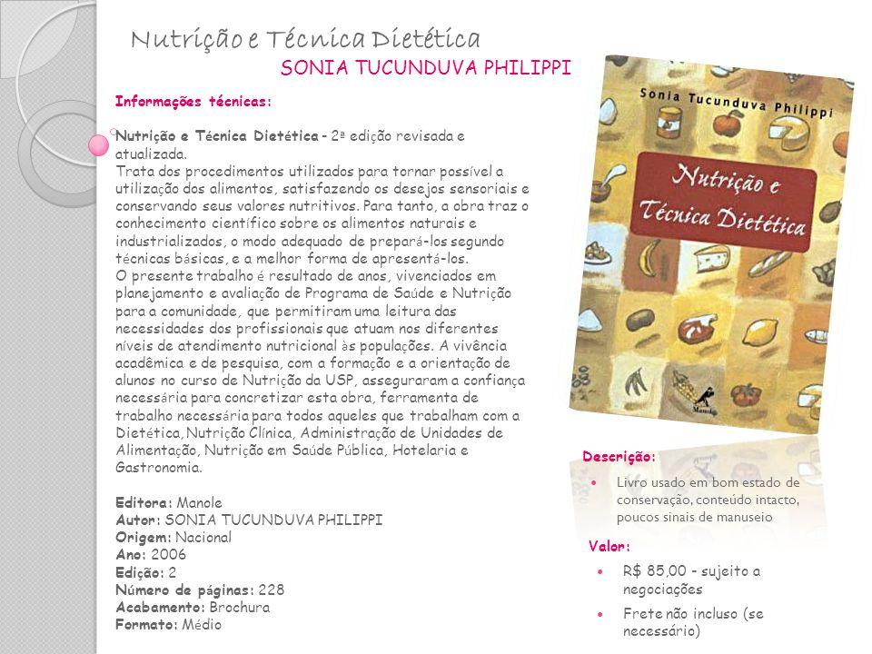 Nutrição e Técnica Dietética SONIA TUCUNDUVA PHILIPPI Informações técnicas: Nutri ç ão e T é cnica Diet é tica - 2 ª edi ç ão revisada e atualizada. T
