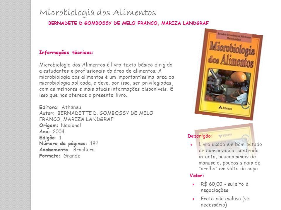 Microbiologia dos Alimentos BERNADETE D GOMBOSSY DE MELO FRANCO, MARIZA LANDGRAF Informações técnicas: Microbiologia dos Alimentos é livro-texto básic