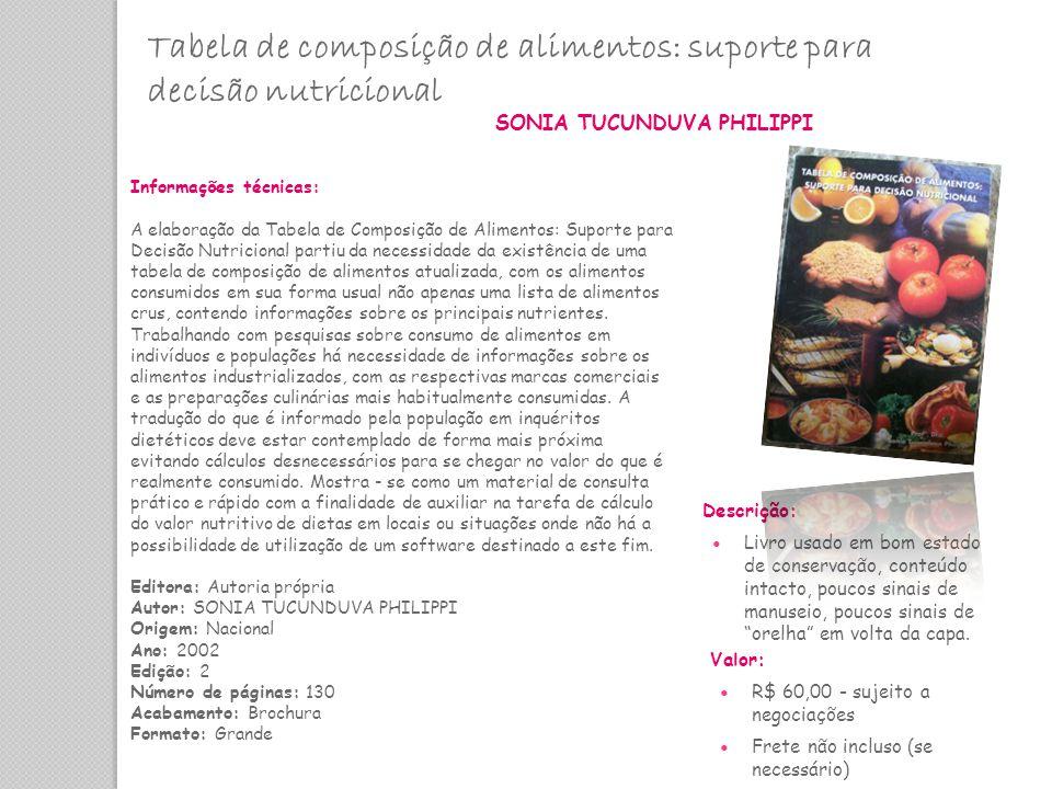 Tabela de composição de alimentos: suporte para decisão nutricional SONIA TUCUNDUVA PHILIPPI Informações técnicas: A elaboração da Tabela de Composiçã
