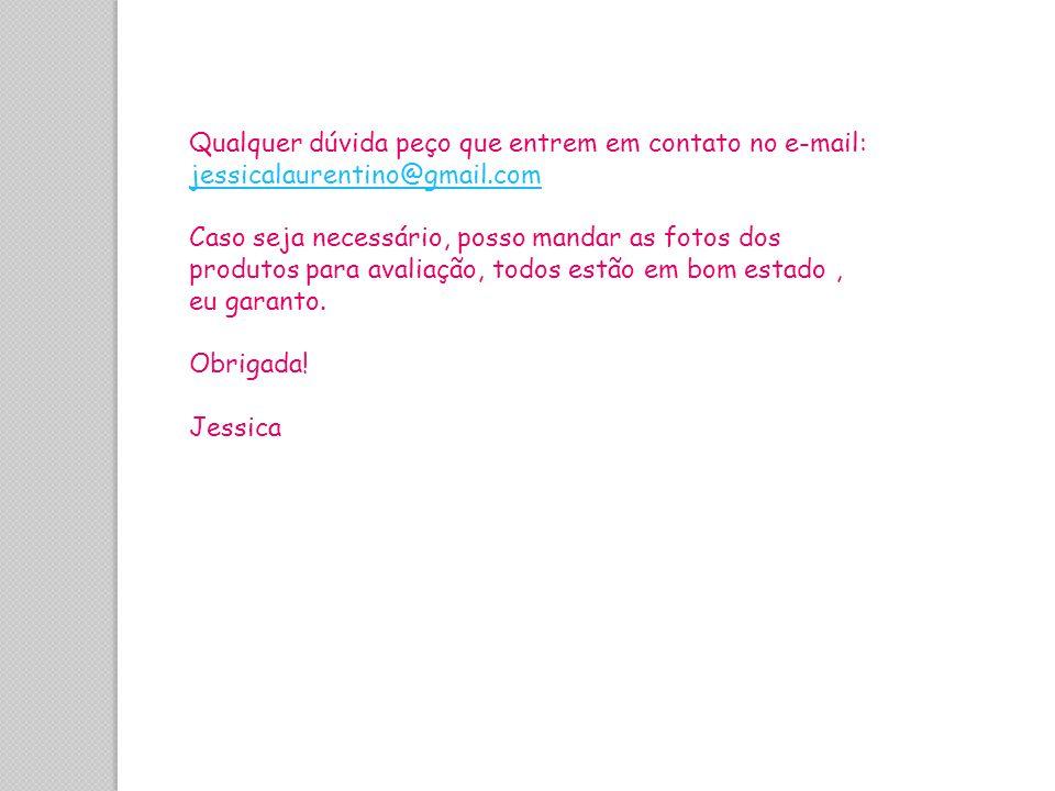 Qualquer dúvida peço que entrem em contato no e-mail: jessicalaurentino@gmail.com jessicalaurentino@gmail.com Caso seja necessário, posso mandar as fo