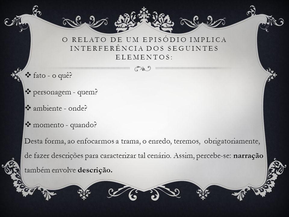 O RELATO DE UM EPISÓDIO IMPLICA INTERFERÊNCIA DOS SEGUINTES ELEMENTOS:  fato - o quê.