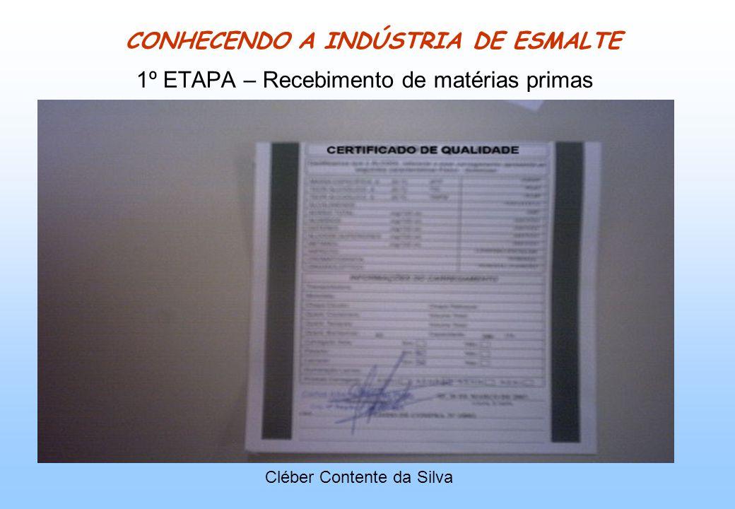 CONHECENDO A INDÚSTRIA DE ESMALTE 1º ETAPA – Recebimento de matérias primas Cléber Contente da Silva