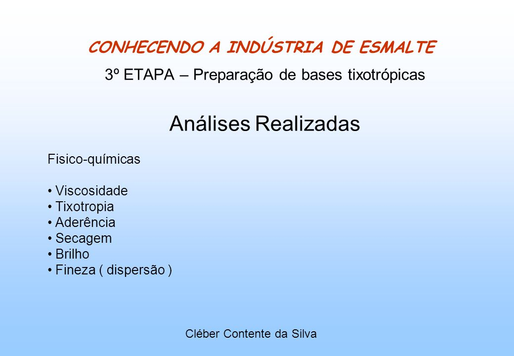 CONHECENDO A INDÚSTRIA DE ESMALTE 3º ETAPA – Preparação de bases tixotrópicas Análises Realizadas Fisico-químicas Viscosidade Tixotropia Aderência Sec
