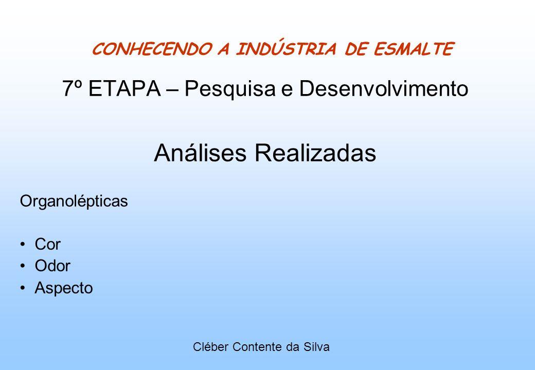 CONHECENDO A INDÚSTRIA DE ESMALTE 7º ETAPA – Pesquisa e Desenvolvimento Análises Realizadas Organolépticas Cor Odor Aspecto Cléber Contente da Silva