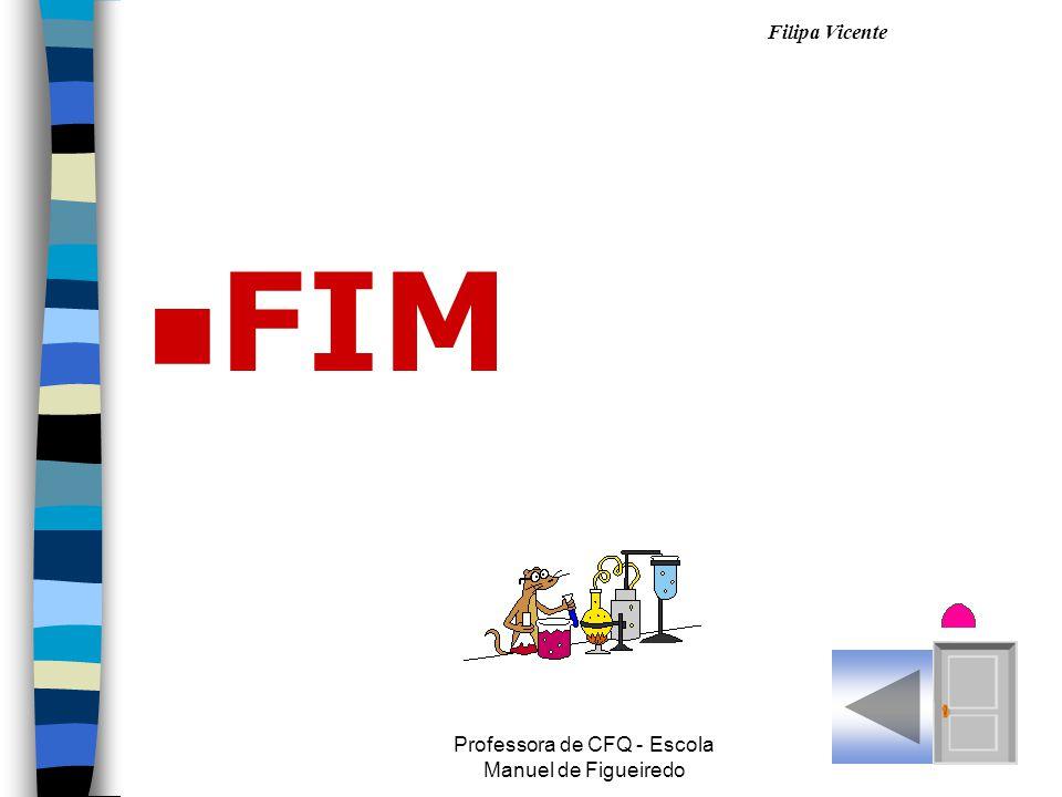 Filipa Vicente Professora de CFQ - Escola Manuel de Figueiredo n FIM
