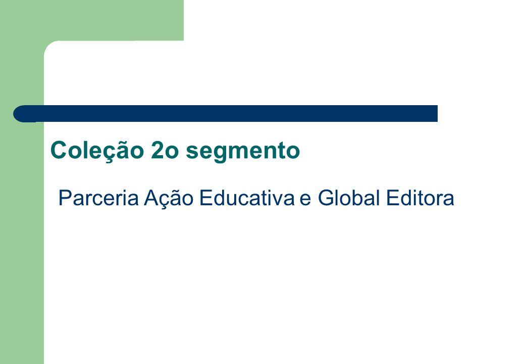 Coleção 2o segmento Parceria Ação Educativa e Global Editora