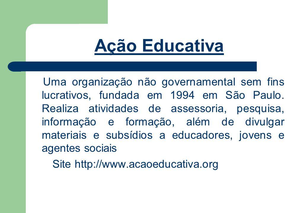 Ação Educativa Uma organização não governamental sem fins lucrativos, fundada em 1994 em São Paulo.