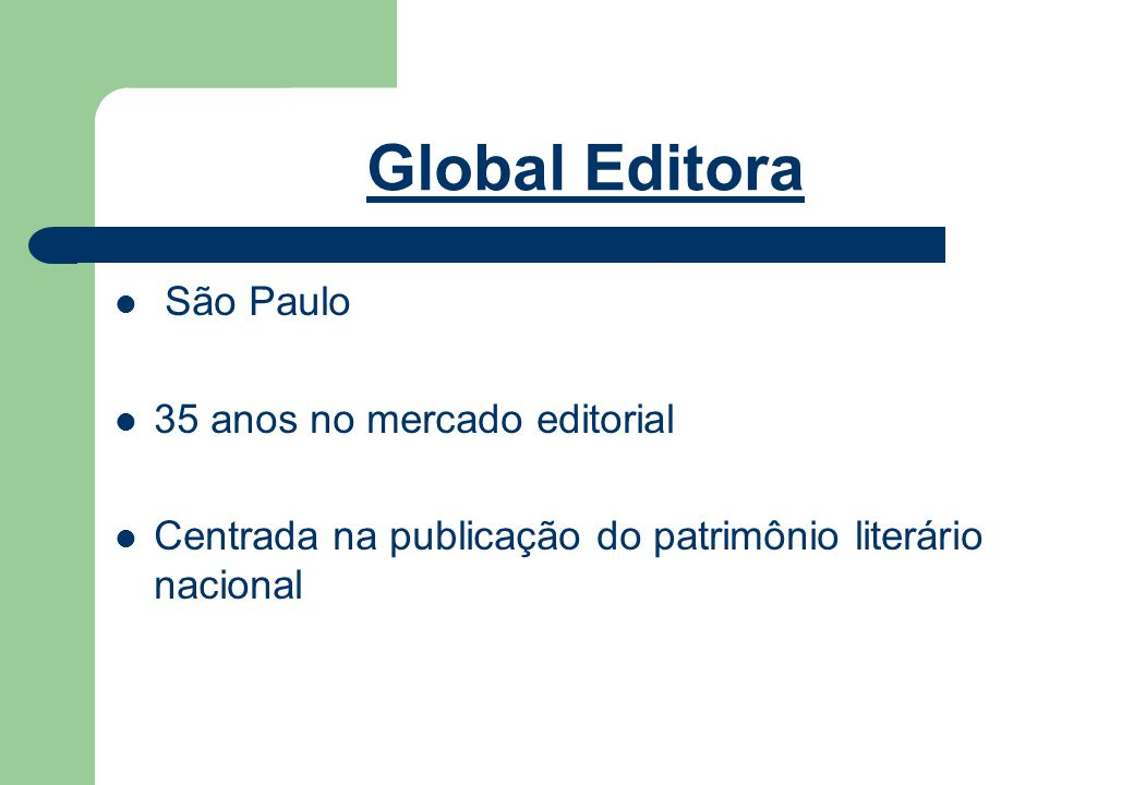 Global Editora São Paulo 35 anos no mercado editorial Centrada na publicação do patrimônio literário nacional