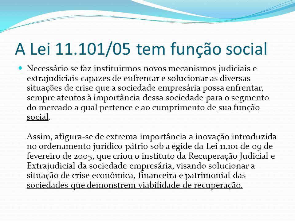 A Lei 11.101/05 tem função social Necessário se faz instituirmos novos mecanismos judiciais e extrajudiciais capazes de enfrentar e solucionar as dive