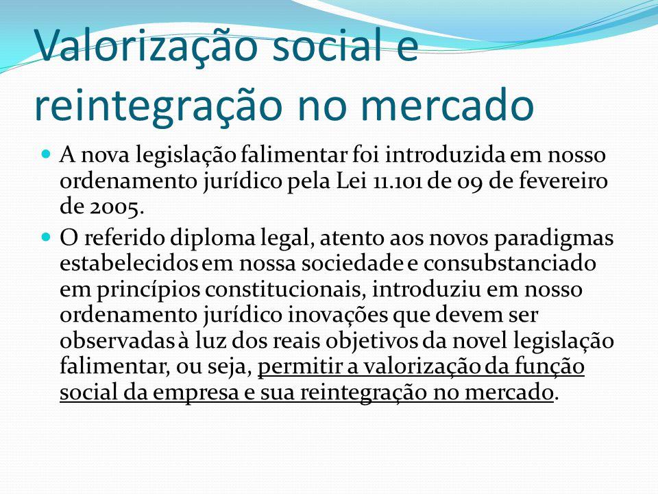 Valorização social e reintegração no mercado A nova legislação falimentar foi introduzida em nosso ordenamento jurídico pela Lei 11.101 de 09 de fever
