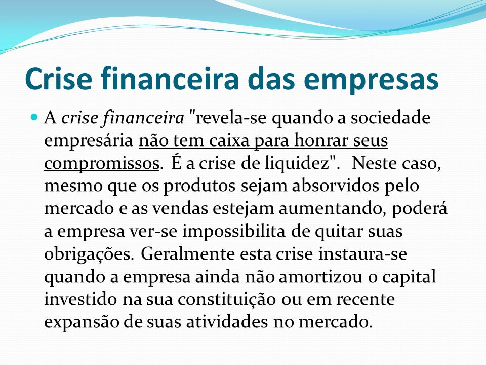Crise patrimonial das empresas A crise patrimonial é a insolvência, isto é, a insuficiência de bens no ativo para atender à satisfação do passivo .