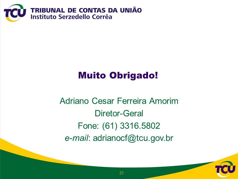 21 Muito Obrigado! Adriano Cesar Ferreira Amorim Diretor-Geral Fone: (61) 3316.5802 e-mail: adrianocf@tcu.gov.br