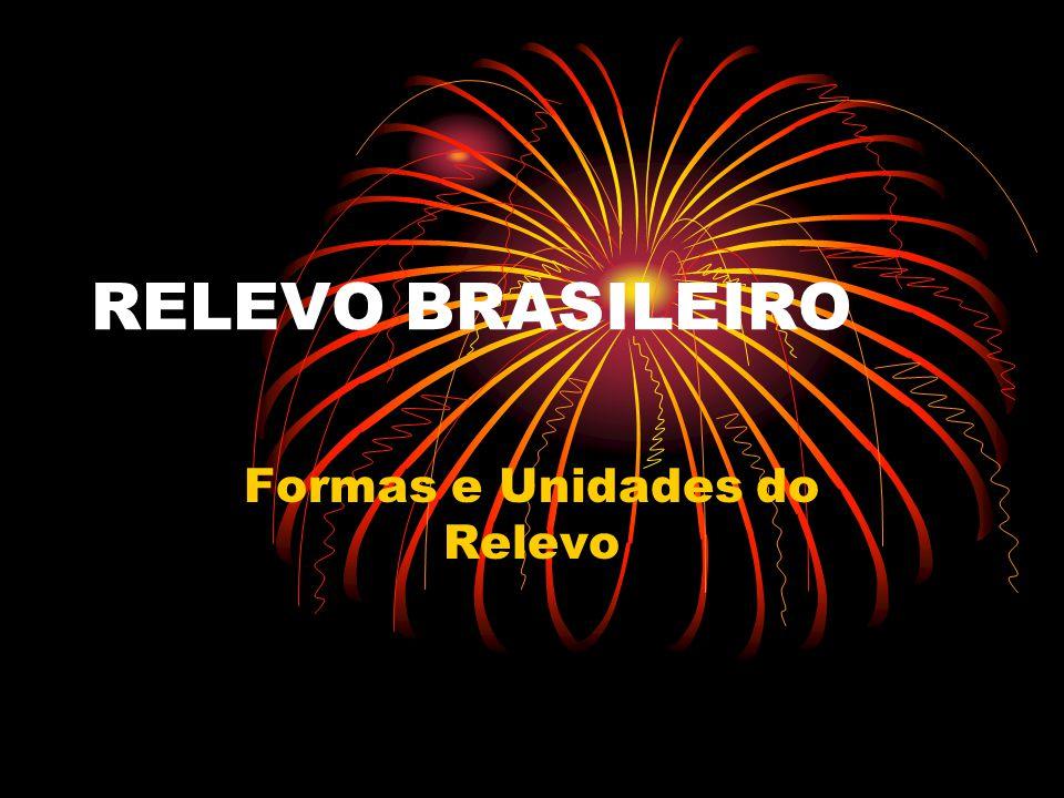 RELEVO BRASILEIRO Formas e Unidades do Relevo