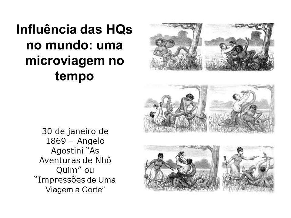 Influência das HQs no mundo: uma microviagem no tempo 30 de janeiro de 1869 – Angelo Agostini As Aventuras de Nhô Quim ou Impressões de Uma Viagem a Corte