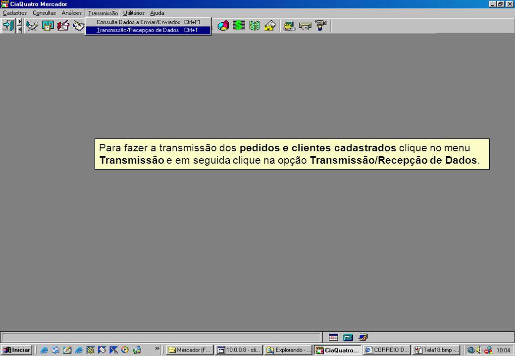 Para fazer a transmissão dos pedidos e clientes cadastrados clique no menu Transmissão e em seguida clique na opção Transmissão/Recepção de Dados.
