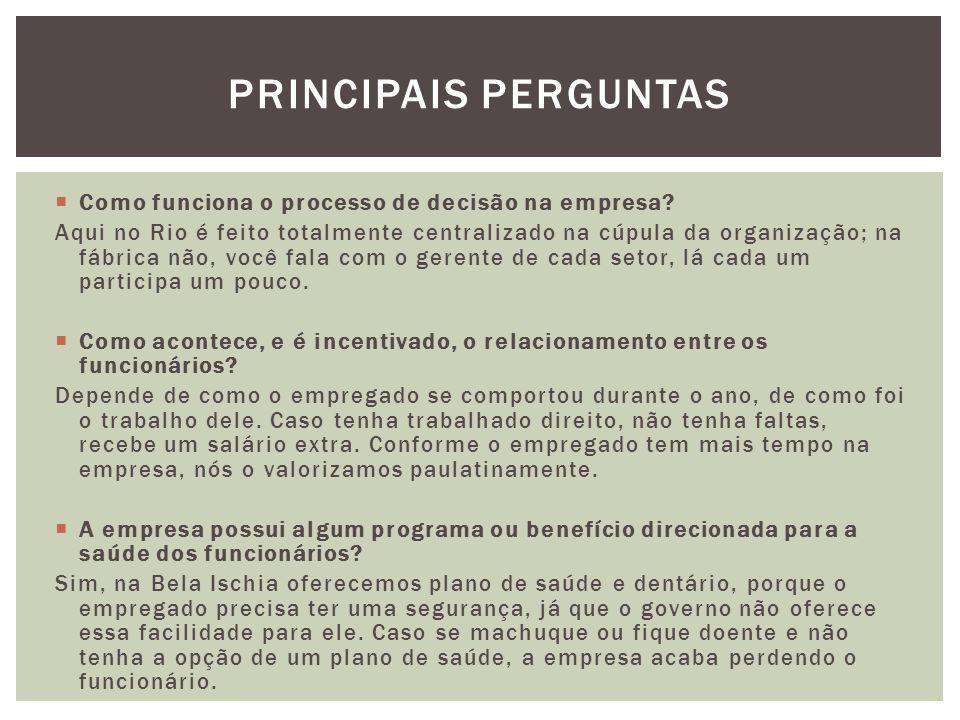  Como funciona o processo de decisão na empresa? Aqui no Rio é feito totalmente centralizado na cúpula da organização; na fábrica não, você fala com