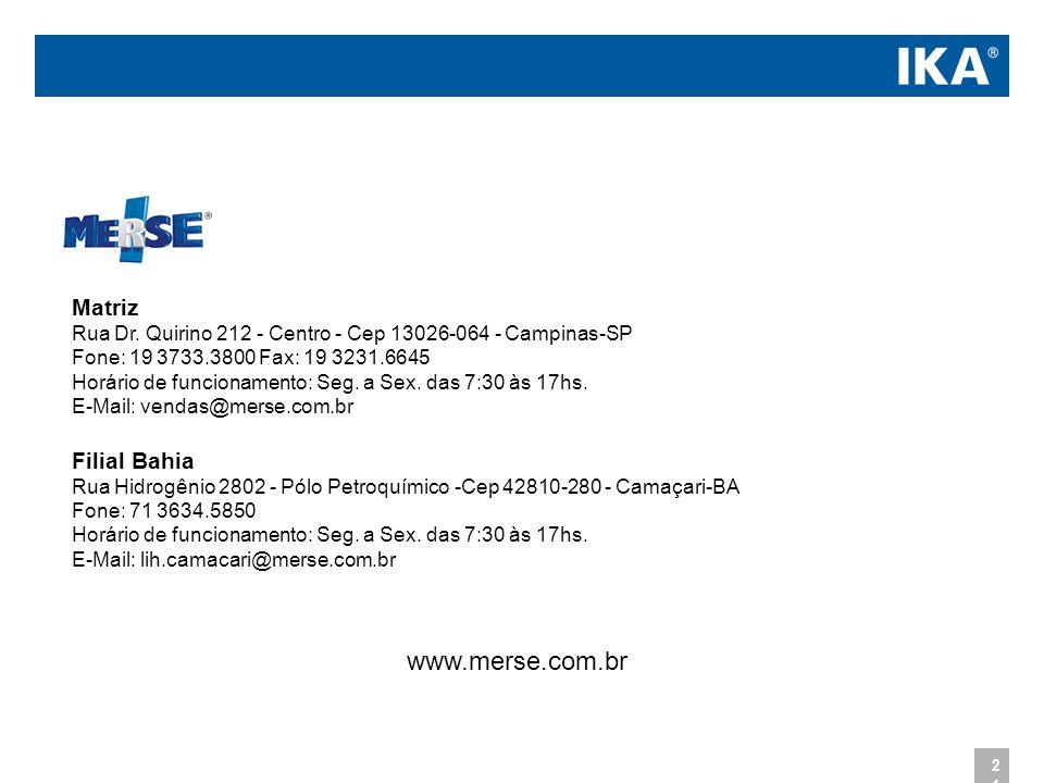 21 Matriz Rua Dr. Quirino 212 - Centro - Cep 13026-064 - Campinas-SP Fone: 19 3733.3800 Fax: 19 3231.6645 Horário de funcionamento: Seg. a Sex. das 7: