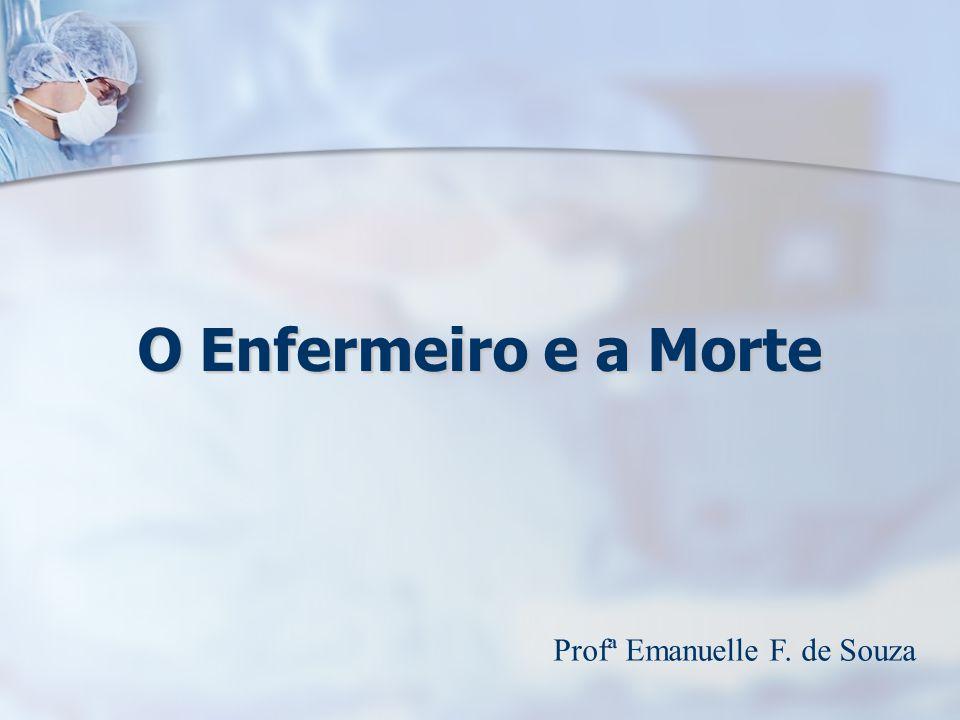 O Enfermeiro e a Morte Profª Emanuelle F. de Souza