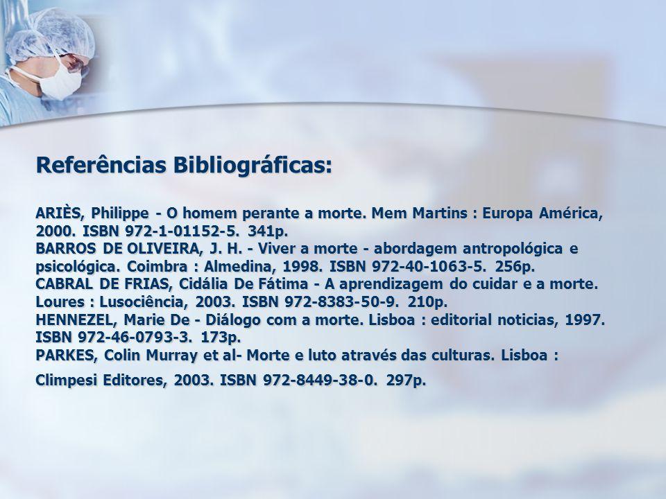 Referências Bibliográficas: ARIÈS, Philippe - O homem perante a morte. Mem Martins : Europa América, 2000. ISBN 972-1-01152-5. 341p. BARROS DE OLIVEIR