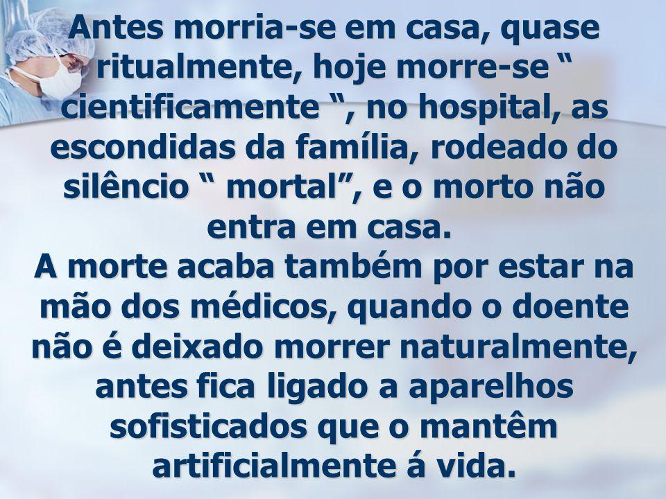 """Antes morria-se em casa, quase ritualmente, hoje morre-se """" cientificamente """", no hospital, as escondidas da família, rodeado do silêncio """" mortal"""", e"""
