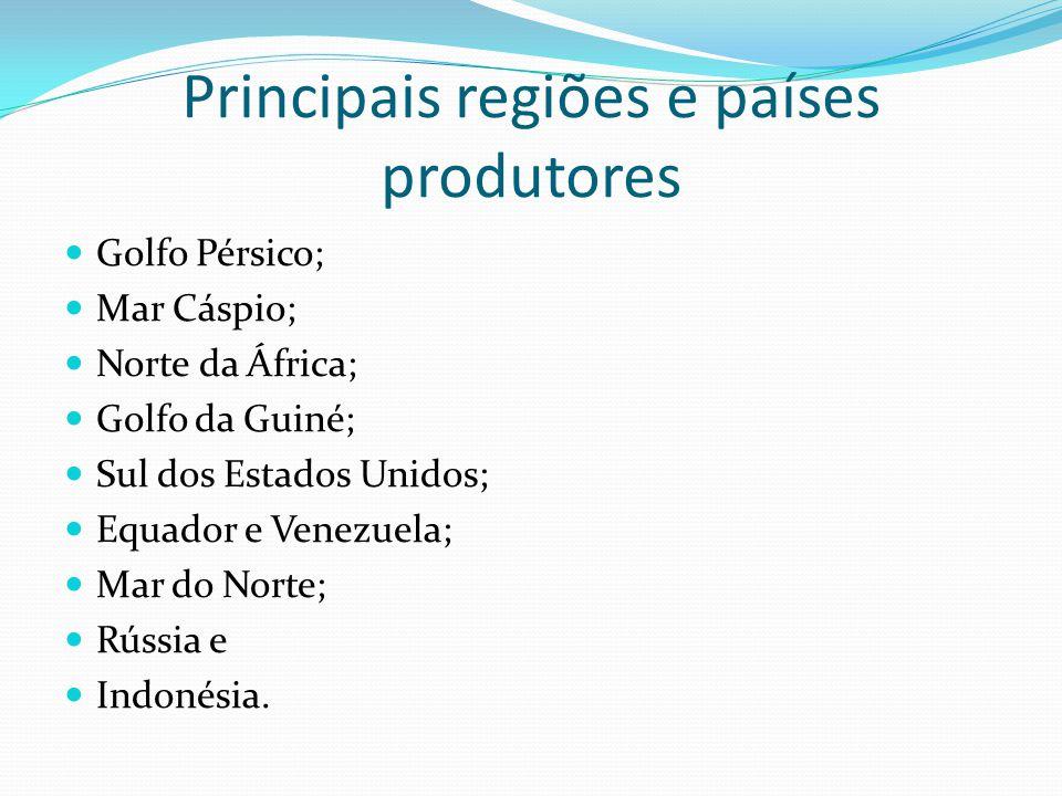 Principais regiões e países produtores Golfo Pérsico; Mar Cáspio; Norte da África; Golfo da Guiné; Sul dos Estados Unidos; Equador e Venezuela; Mar do