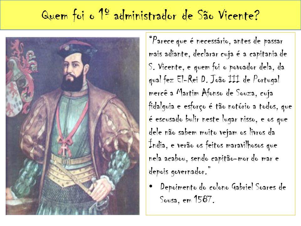 """Quem foi o 1º administrador de São Vicente? """"Parece que é necessário, antes de passar mais adiante, declarar cuja é a capitania de S. Vicente, e quem"""