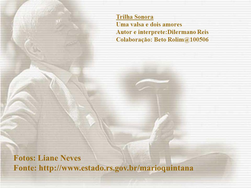 Fotos: Liane Neves Fonte: http://www.estado.rs.gov.br/marioquintana Trilha Sonora Uma valsa e dois amores Autor e interprete:Dilermano Reis Colaboração: Beto Rolim@100506