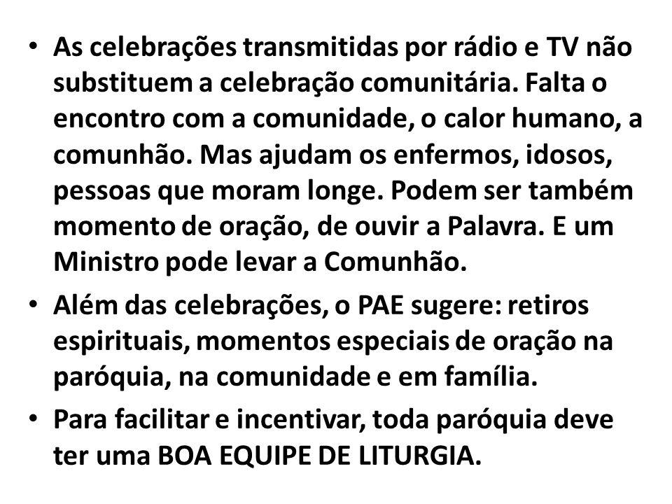 As celebrações transmitidas por rádio e TV não substituem a celebração comunitária.